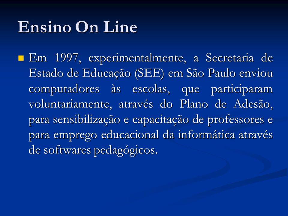 Ensino On Line Em 1997, experimentalmente, a Secretaria de Estado de Educação (SEE) em São Paulo enviou computadores às escolas, que participaram volu