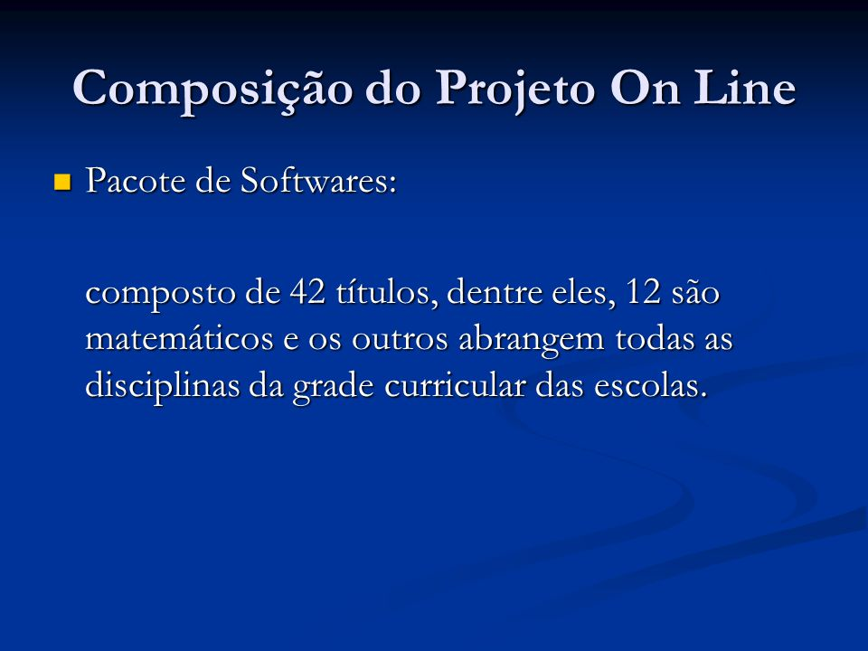 Composição do Projeto On Line Pacote de Softwares: Pacote de Softwares: composto de 42 títulos, dentre eles, 12 são matemáticos e os outros abrangem t