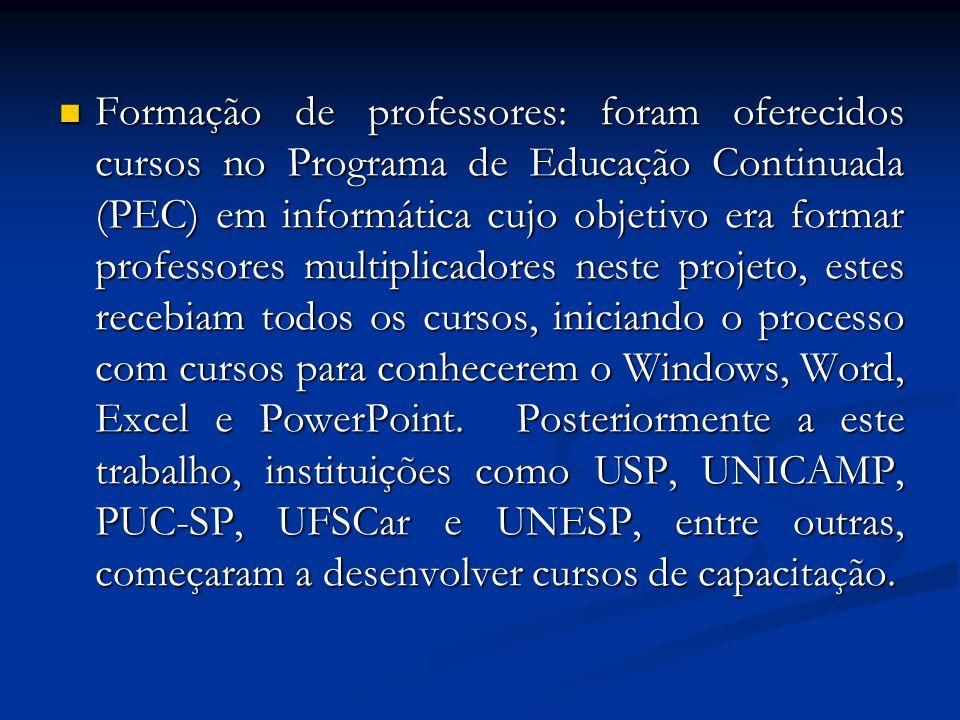 Formação de professores: foram oferecidos cursos no Programa de Educação Continuada (PEC) em informática cujo objetivo era formar professores multipli