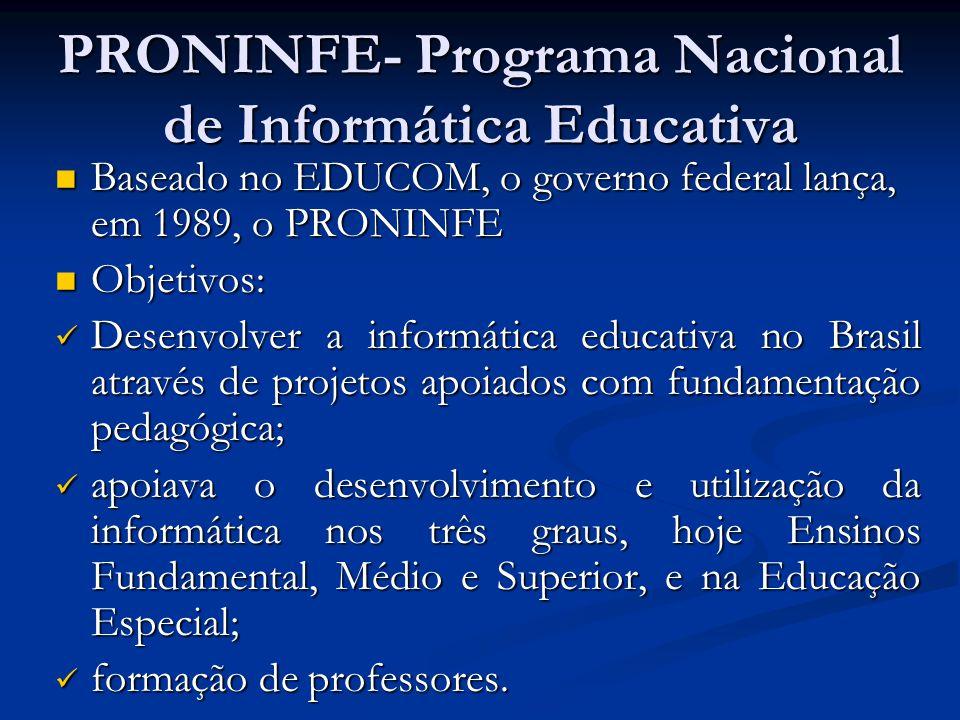 PRONINFE- Programa Nacional de Informática Educativa Baseado no EDUCOM, o governo federal lança, em 1989, o PRONINFE Baseado no EDUCOM, o governo fede