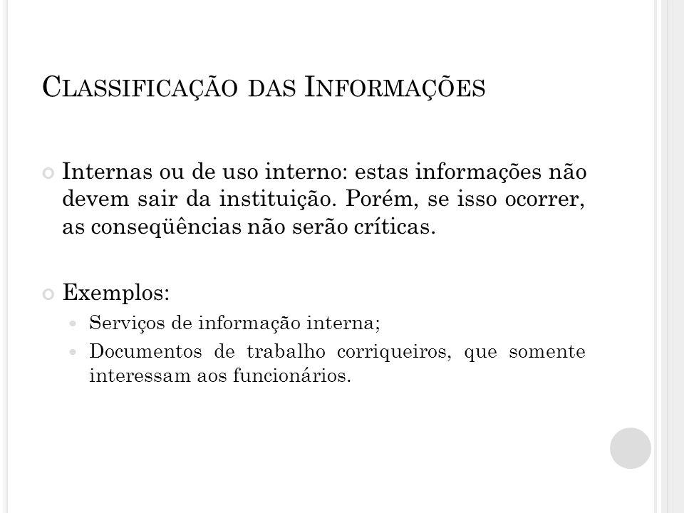 C LASSIFICAÇÃO DAS I NFORMAÇÕES Internas ou de uso interno: estas informações não devem sair da instituição.