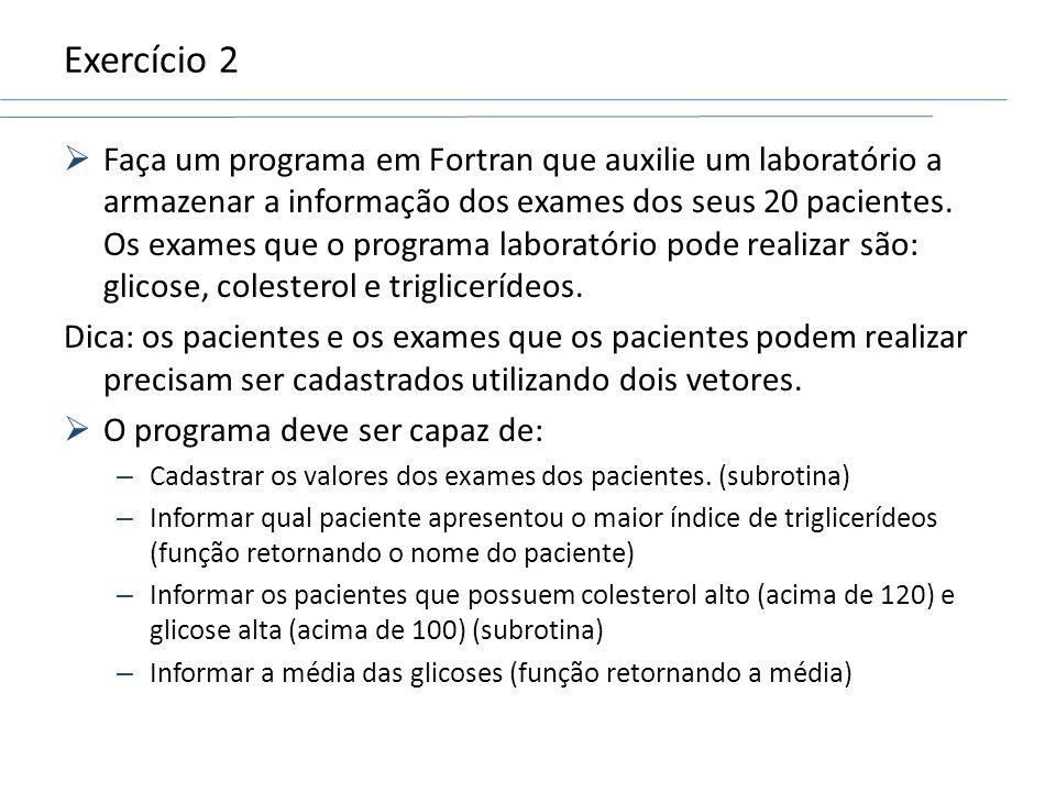 Exercício 2  Faça um programa em Fortran que auxilie um laboratório a armazenar a informação dos exames dos seus 20 pacientes.