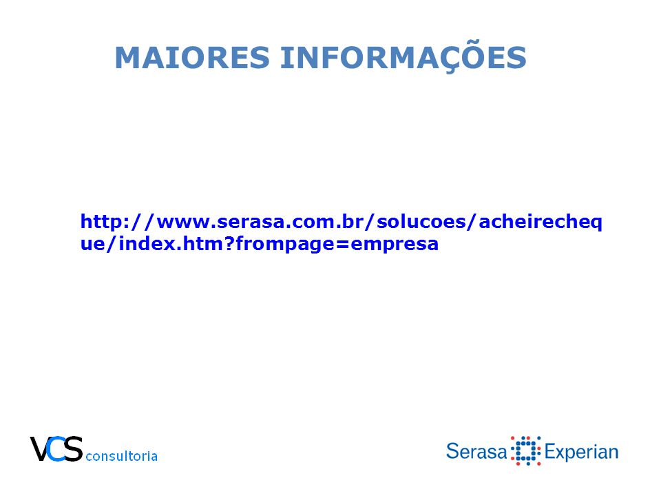MAIORES INFORMAÇÕES http://www.serasa.com.br/solucoes/acheirecheq ue/index.htm?frompage=empresa