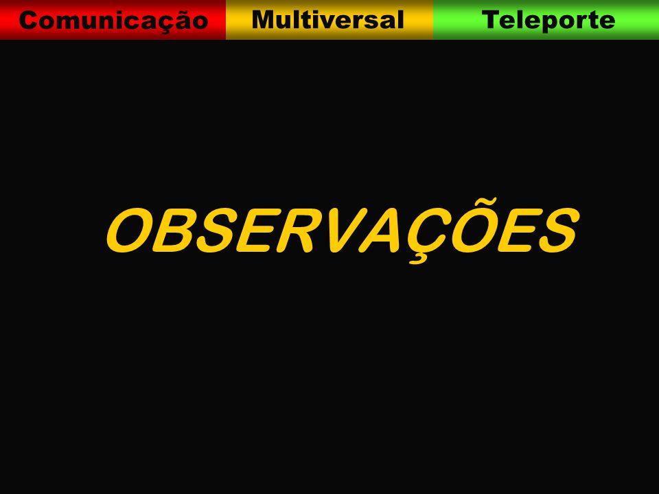 Comunicação MultiversalTeleporte OBSERVAÇÕES