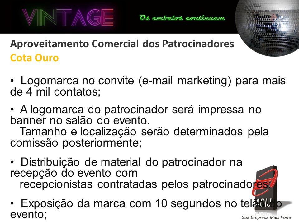 Aproveitamento Comercial dos Patrocinadores Cota Ouro Logomarca no convite (e-mail marketing) para mais de 4 mil contatos; A logomarca do patrocinador será impressa no banner no salão do evento.
