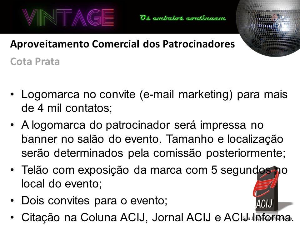 Aproveitamento Comercial dos Patrocinadores Cota Prata Logomarca no convite (e-mail marketing) para mais de 4 mil contatos; A logomarca do patrocinador será impressa no banner no salão do evento.