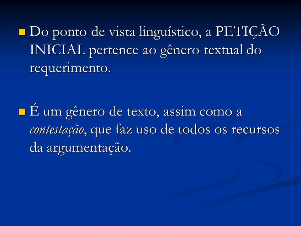 Do ponto de vista linguístico, a PETIÇÃO INICIAL pertence ao gênero textual do requerimento. Do ponto de vista linguístico, a PETIÇÃO INICIAL pertence