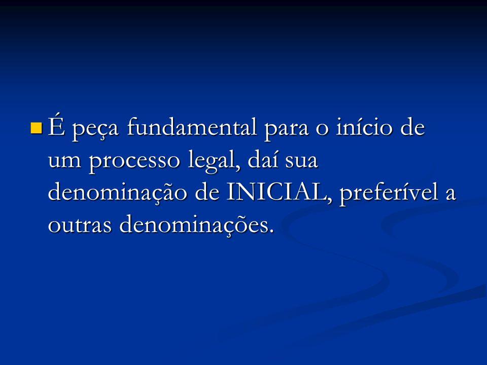 É peça fundamental para o início de um processo legal, daí sua denominação de INICIAL, preferível a outras denominações. É peça fundamental para o iní
