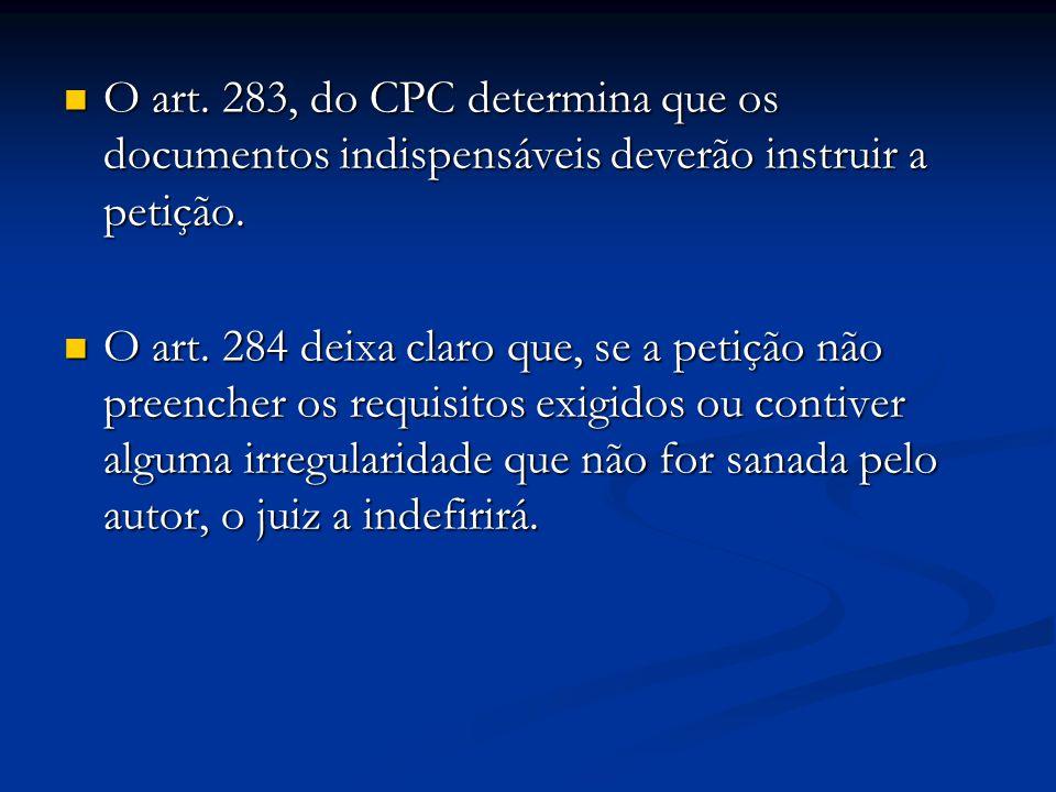 O art. 283, do CPC determina que os documentos indispensáveis deverão instruir a petição. O art. 283, do CPC determina que os documentos indispensávei