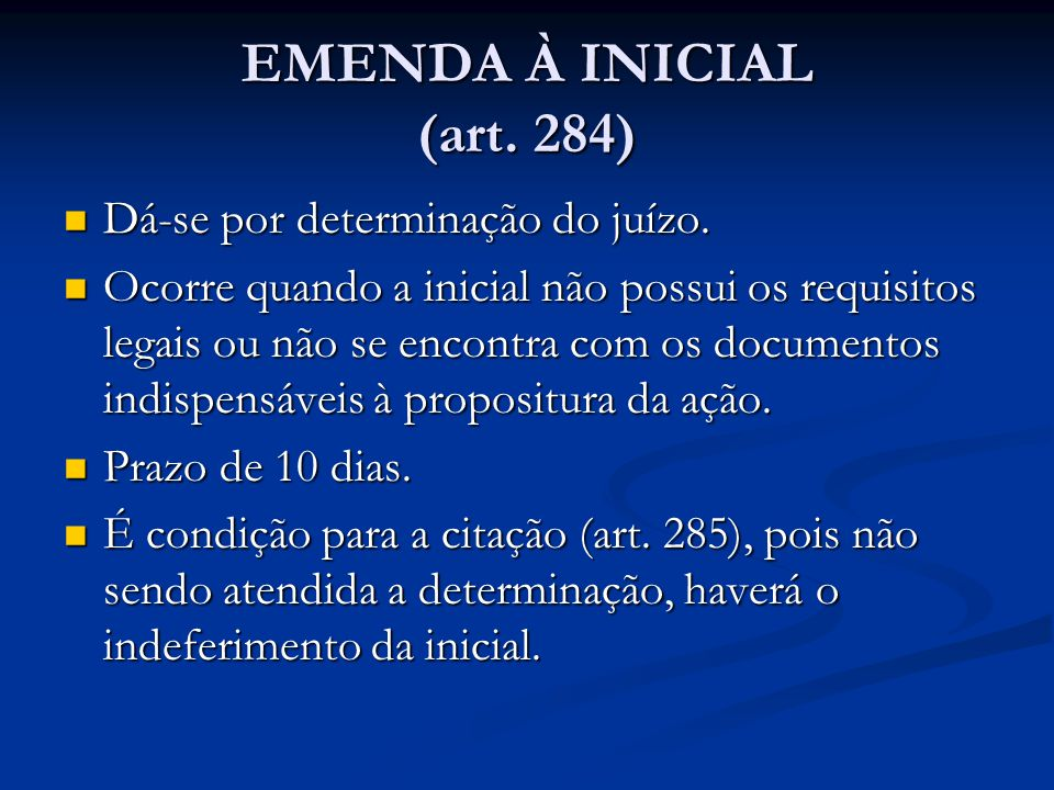 EMENDA À INICIAL (art. 284) Dá-se por determinação do juízo. Dá-se por determinação do juízo. Ocorre quando a inicial não possui os requisitos legais