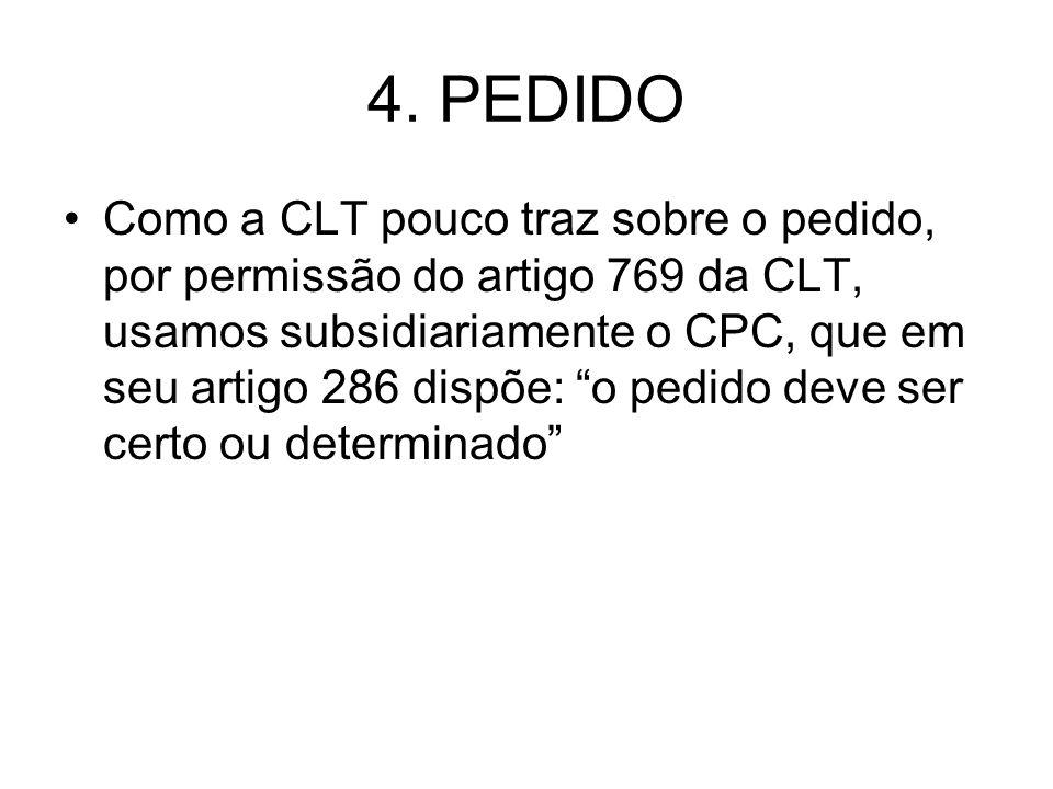 """4. PEDIDO Como a CLT pouco traz sobre o pedido, por permissão do artigo 769 da CLT, usamos subsidiariamente o CPC, que em seu artigo 286 dispõe: """"o pe"""