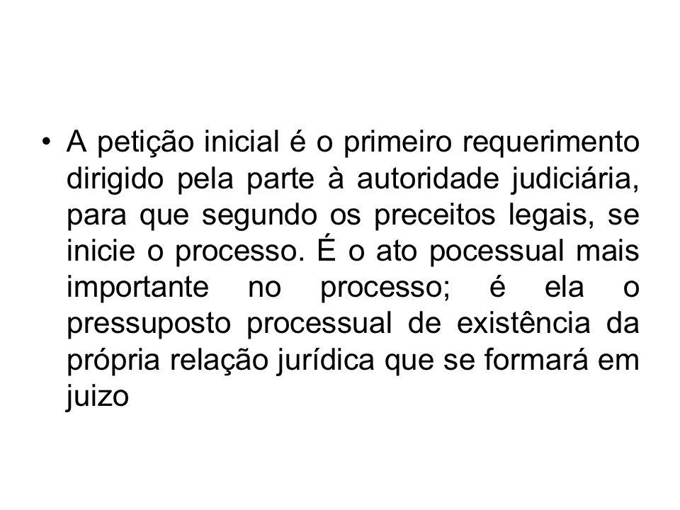 A petição inicial é o primeiro requerimento dirigido pela parte à autoridade judiciária, para que segundo os preceitos legais, se inicie o processo.