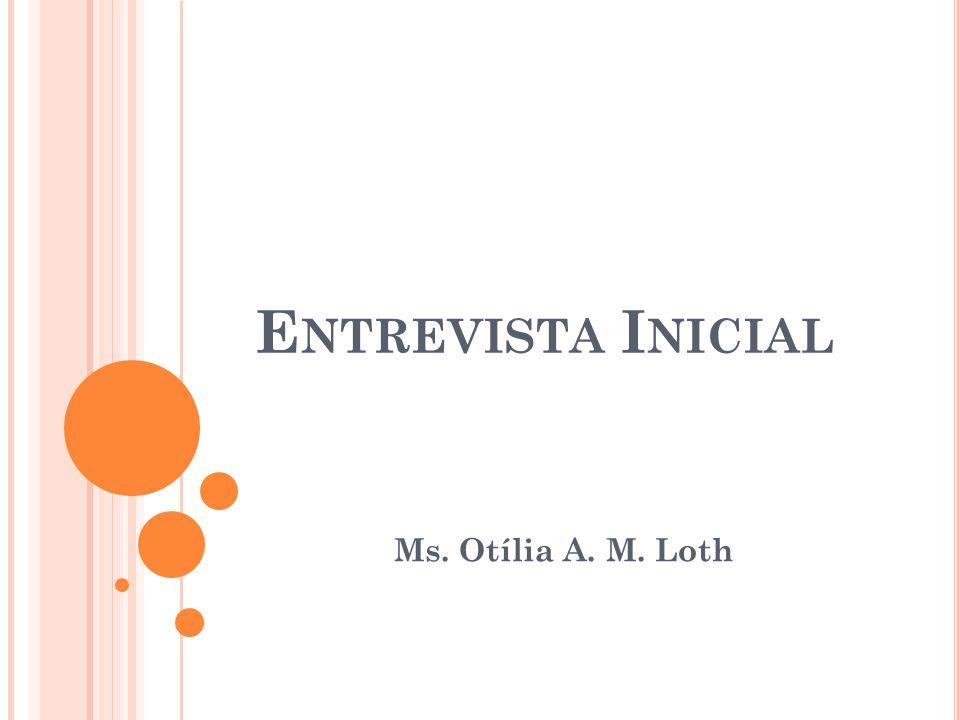 E NTREVISTA I NICIAL Ms. Otília A. M. Loth