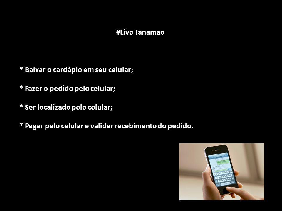 #Live Tanamao #Live Tanamao * Baixar o cardápio em seu celular; * Fazer o pedido pelo celular; * Ser localizado pelo celular; * Pagar pelo celular e validar recebimento do pedido.
