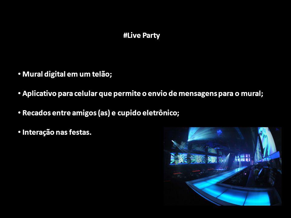 #Live Party #Live Party Mural digital em um telão; Mural digital em um telão; Aplicativo para celular que permite o envio de mensagens para o mural; A