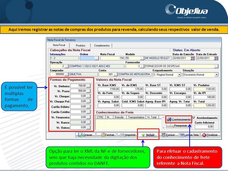 Aqui iremos registrar as notas de compras dos produtos para revenda, calculando seus respectivos valor de venda. É possível ter múltiplas formas de pa