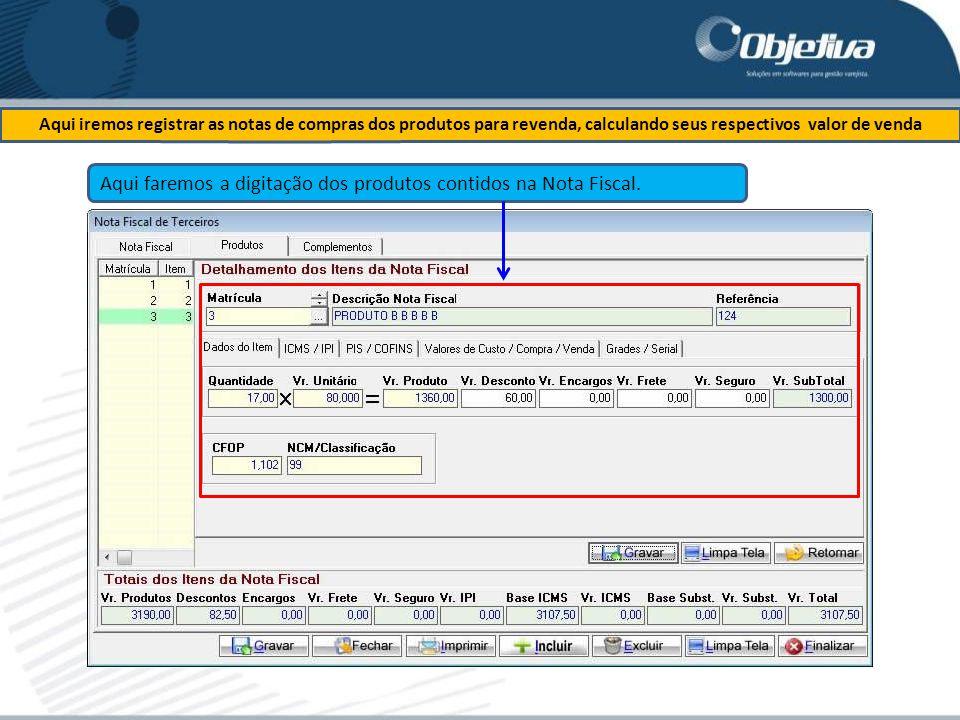 Aqui faremos a digitação dos produtos contidos na Nota Fiscal.