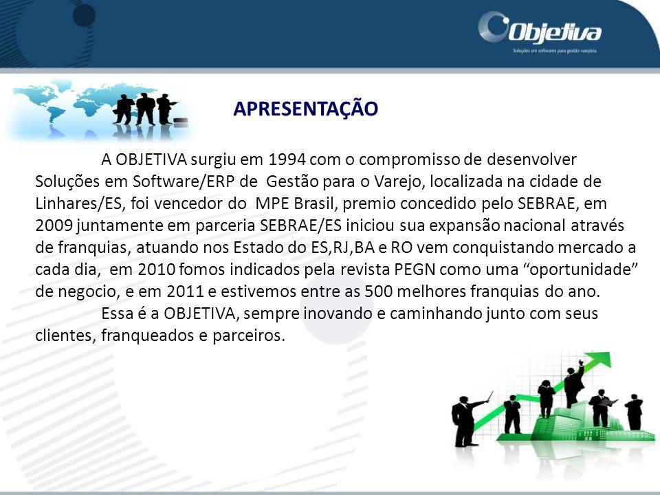 APRESENTAÇÃO A OBJETIVA surgiu em 1994 com o compromisso de desenvolver Soluções em Software/ERP de Gestão para o Varejo, localizada na cidade de Linhares/ES, foi vencedor do MPE Brasil, premio concedido pelo SEBRAE, em 2009 juntamente em parceria SEBRAE/ES iniciou sua expansão nacional através de franquias, atuando nos Estado do ES,RJ,BA e RO vem conquistando mercado a cada dia, em 2010 fomos indicados pela revista PEGN como uma oportunidade de negocio, e em 2011 e estivemos entre as 500 melhores franquias do ano.
