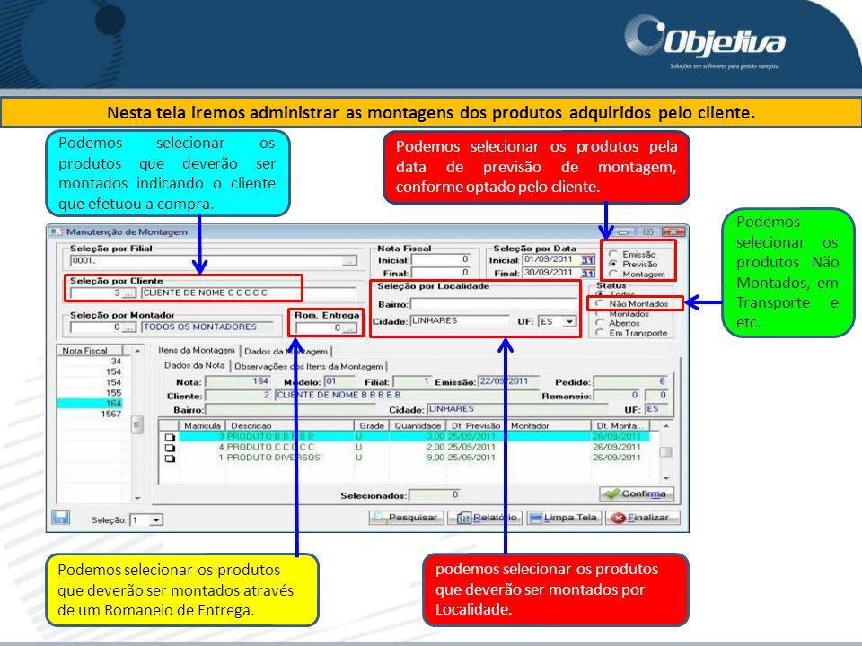 Nesta tela iremos administrar as montagens dos produtos adquiridos pelo cliente. Podemos selecionar os produtos pela data de previsão de montagem, con