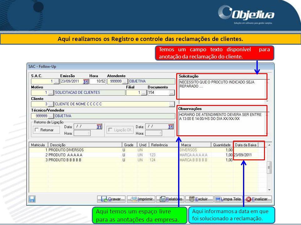 Aqui realizamos os Registro e controle das reclamações de clientes. Temos um campo texto disponível para anotação da reclamação do cliente. Aqui temos