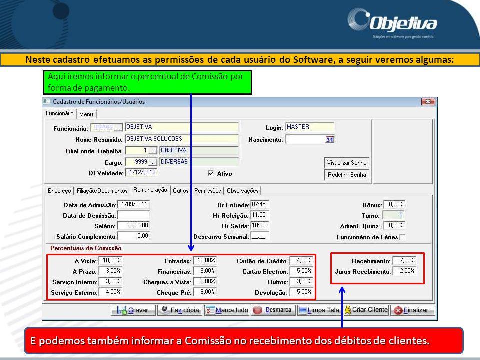 Neste cadastro efetuamos as permissões de cada usuário do Software, a seguir veremos algumas: E podemos também informar a Comissão no recebimento dos débitos de clientes.