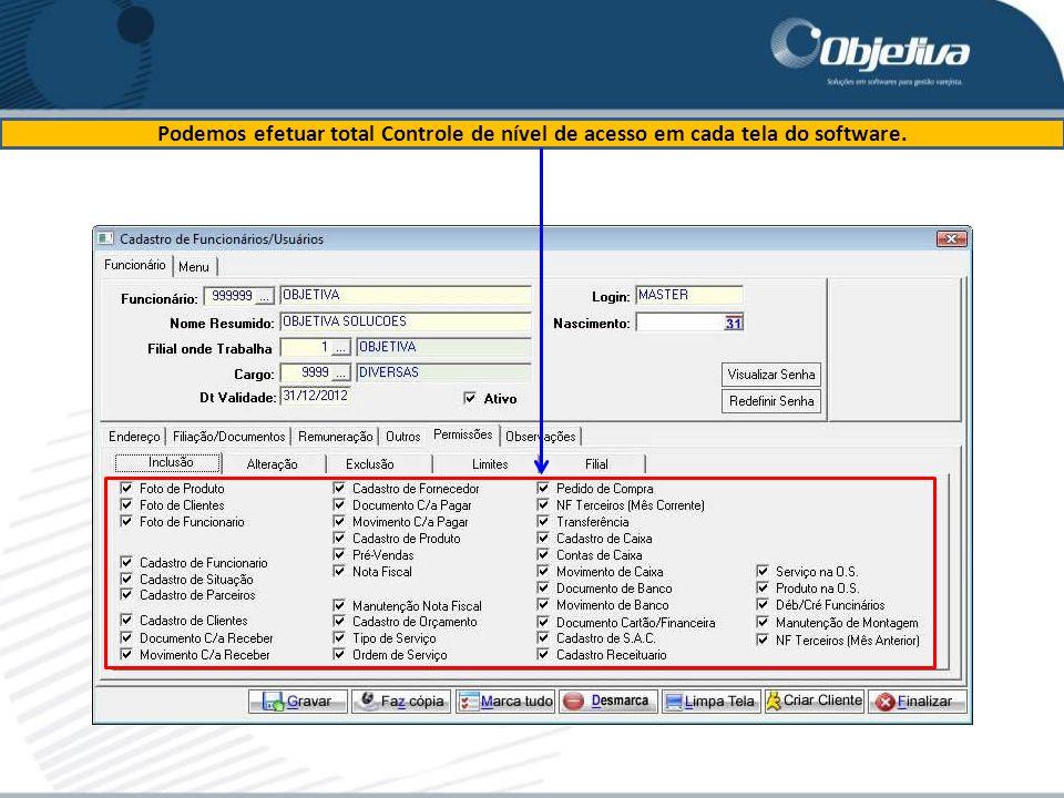 Podemos efetuar total Controle de nível de acesso em cada tela do software.