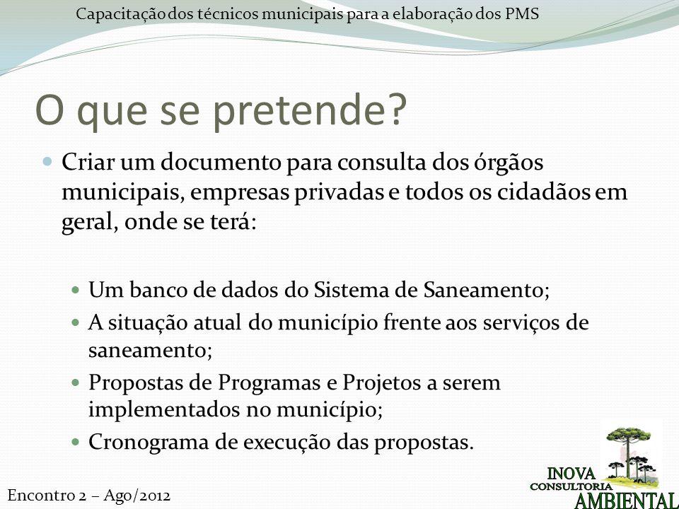 Capacitação dos técnicos municipais para a elaboração dos PMS Encontro 2 – Ago/2012 O que se pretende.