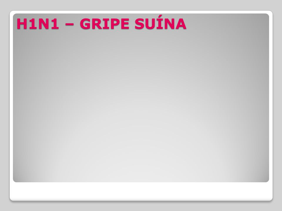 H1N1 – GRIPE SUÍNA