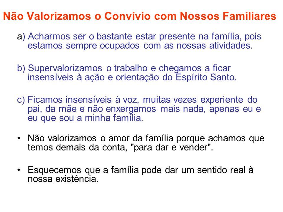 Não Valorizamos o Convívio com Nossos Familiares a) Acharmos ser o bastante estar presente na família, pois estamos sempre ocupados com as nossas ativ