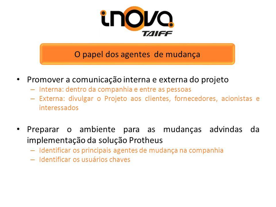 O papel dos agentes de mudança Promover a comunicação interna e externa do projeto – Interna: dentro da companhia e entre as pessoas – Externa: divulg