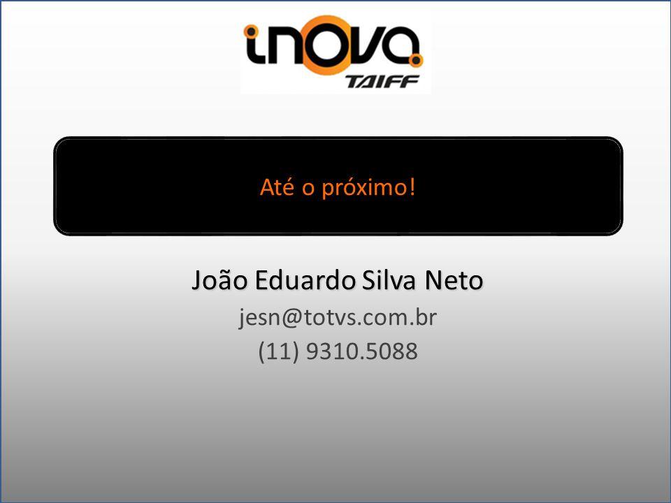 Até o próximo! João Eduardo Silva Neto jesn@totvs.com.br (11) 9310.5088