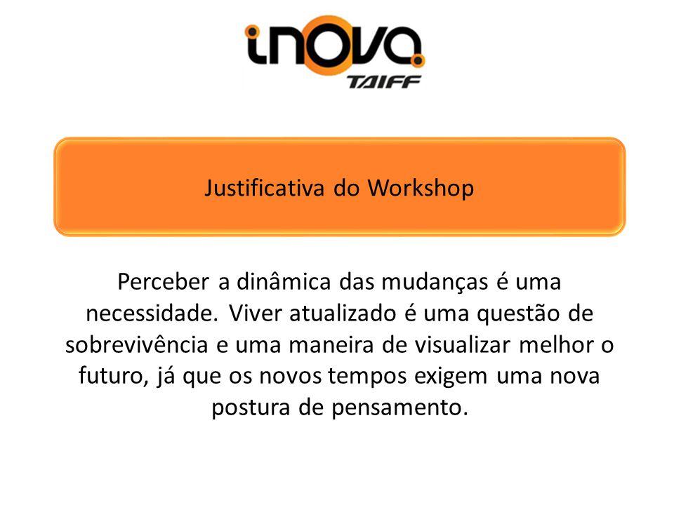 Justificativa do Workshop Perceber a dinâmica das mudanças é uma necessidade. Viver atualizado é uma questão de sobrevivência e uma maneira de visuali