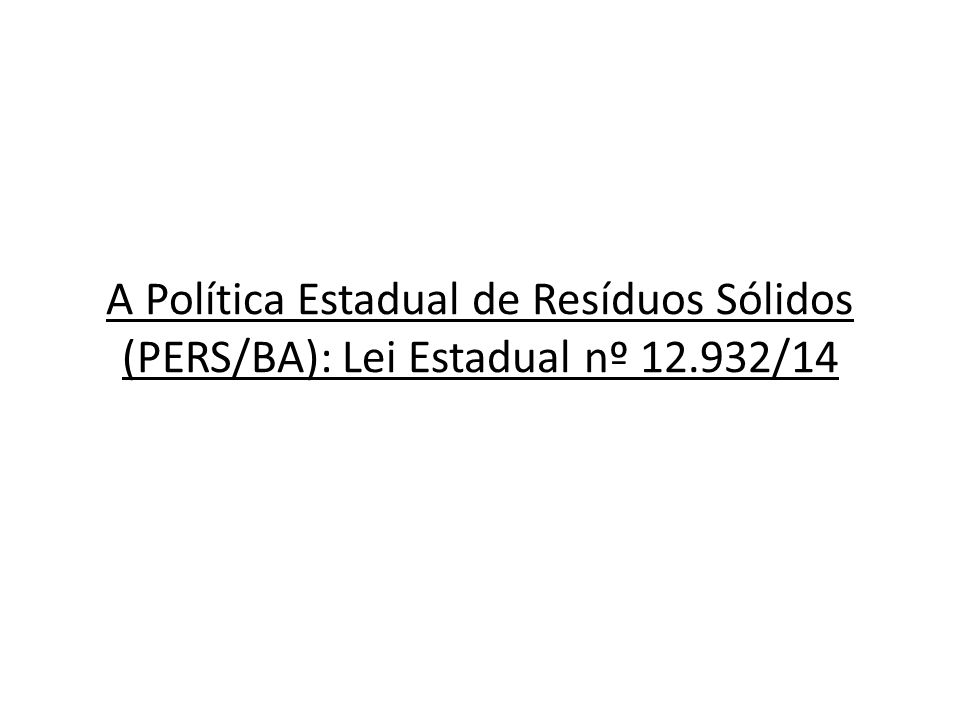 A Política Estadual de Resíduos Sólidos (PERS/BA): Lei Estadual nº 12.932/14