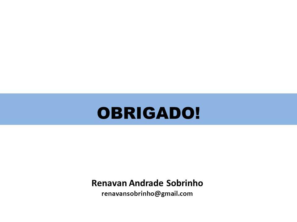 OBRIGADO! Renavan Andrade Sobrinho renavansobrinho@gmail.com
