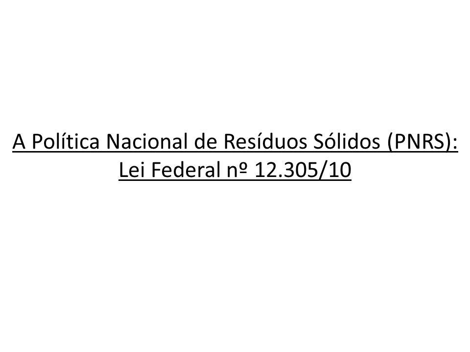 em 2001 foi criada, pela Câmara dos Deputados, a criação e implementação da Comissão Especial da Política Nacional de Resíduos Sólidos; em 2003 foi criado o Programa Resíduos Sólidos Urbanos e realizada a 1ª Conferência Nacional de Meio Ambiente (CNMA); em 2004 o MMA promoveu grupos de discussões interministeriais e de secretarias do Ministério para elaboração de proposta de projeto de lei da PNRS; em 2005 foi realizada a 2ª CNMA, tendo como um dos temas prioritários a componente resíduos sólidos; em 2006 foi aprovado o Relatório Substitutivo que tratou do PL 203/91; O processo de elaboração da Política Nacional de Resíduos Sólidos (Lei Federal nº 12.305/2010)
