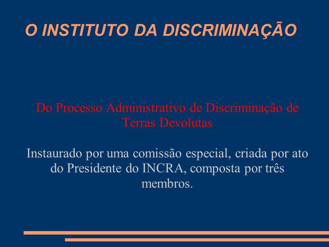 O INSTITUTO DA DISCRIMINAÇÃO Do Processo Administrativo de Discriminação de Terras Devolutas Instaurado por uma comissão especial, criada por ato do P