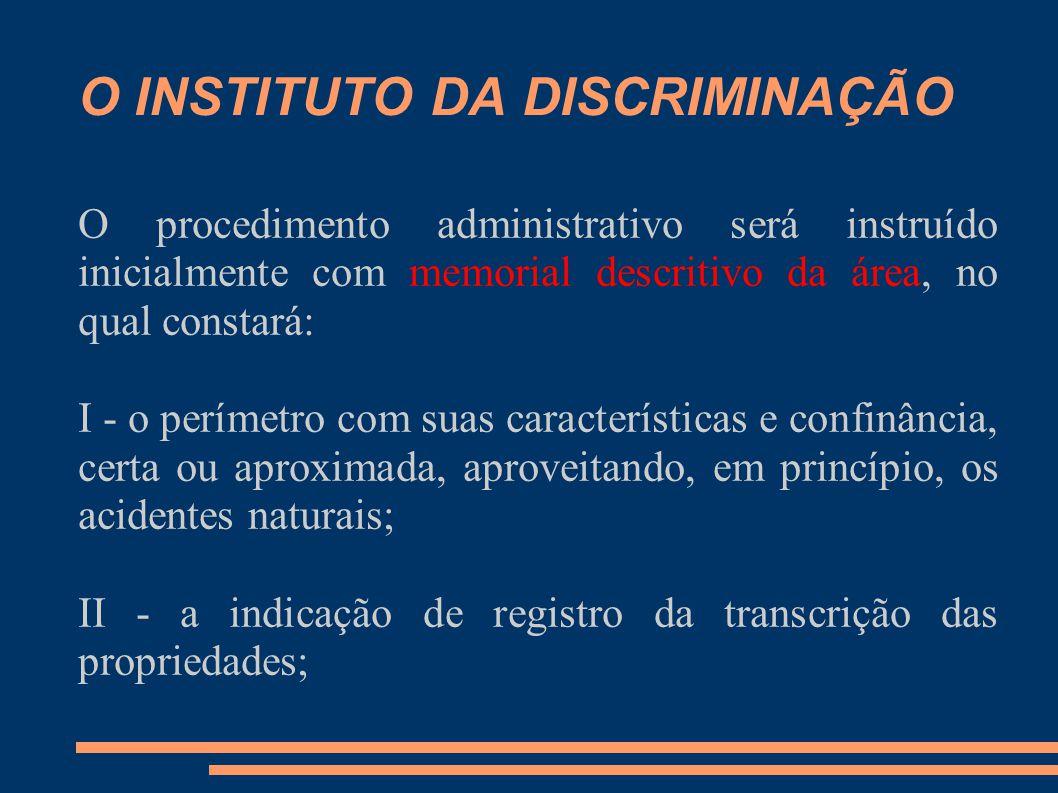 O INSTITUTO DA DISCRIMINAÇÃO O procedimento administrativo será instruído inicialmente com memorial descritivo da área, no qual constará: I - o períme