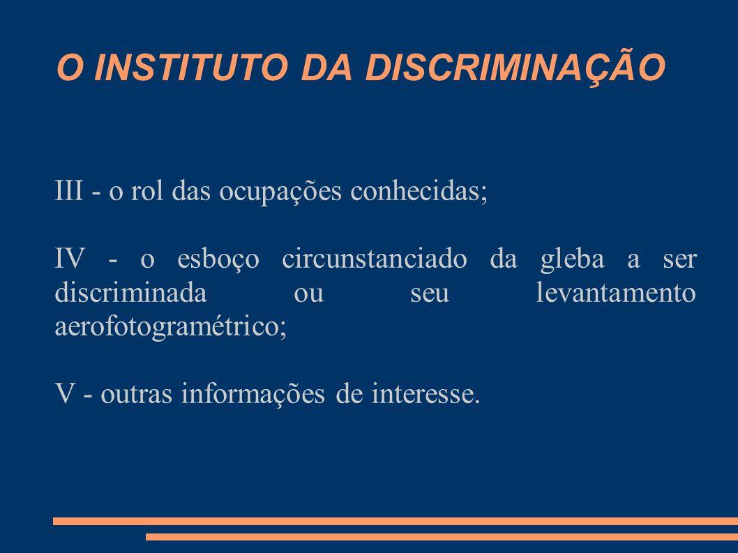 O INSTITUTO DA DISCRIMINAÇÃO III - o rol das ocupações conhecidas; IV - o esboço circunstanciado da gleba a ser discriminada ou seu levantamento aerof
