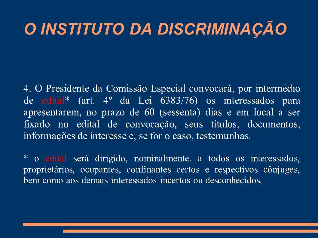 O INSTITUTO DA DISCRIMINAÇÃO 4. O Presidente da Comissão Especial convocará, por intermédio de edital* (art. 4º da Lei 6383/76) os interessados para a