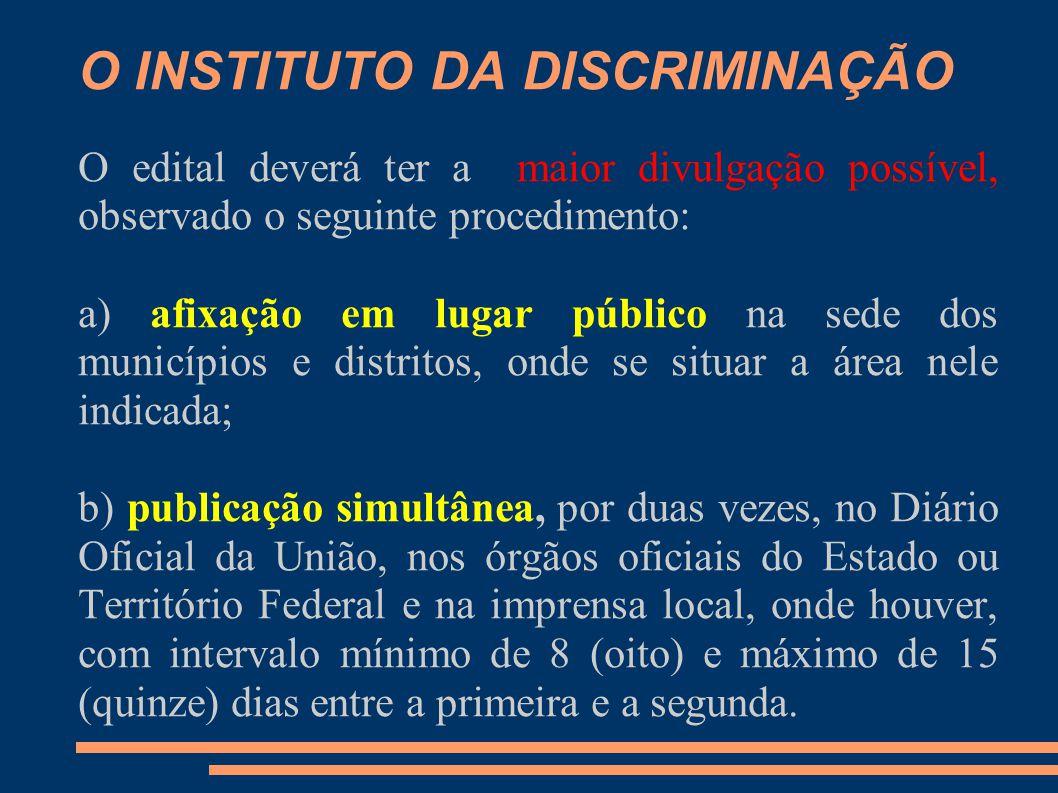 O INSTITUTO DA DISCRIMINAÇÃO O edital deverá ter a maior divulgação possível, observado o seguinte procedimento: a) afixação em lugar público na sede