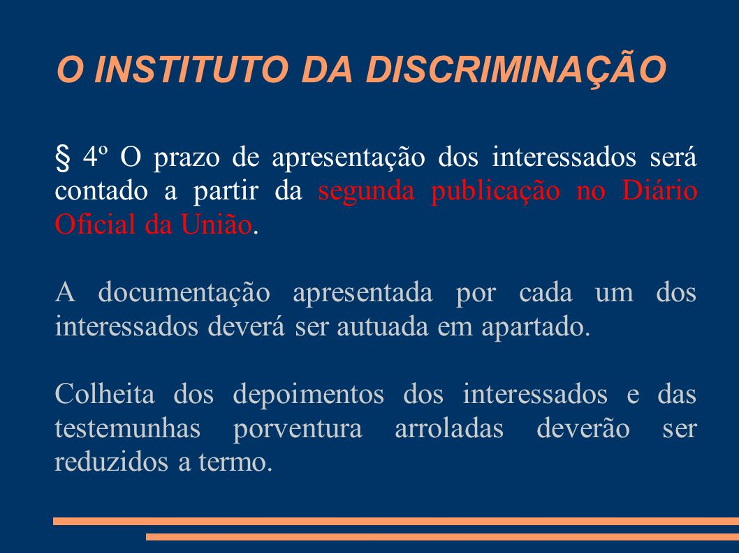 O INSTITUTO DA DISCRIMINAÇÃO § 4º O prazo de apresentação dos interessados será contado a partir da segunda publicação no Diário Oficial da União. A d