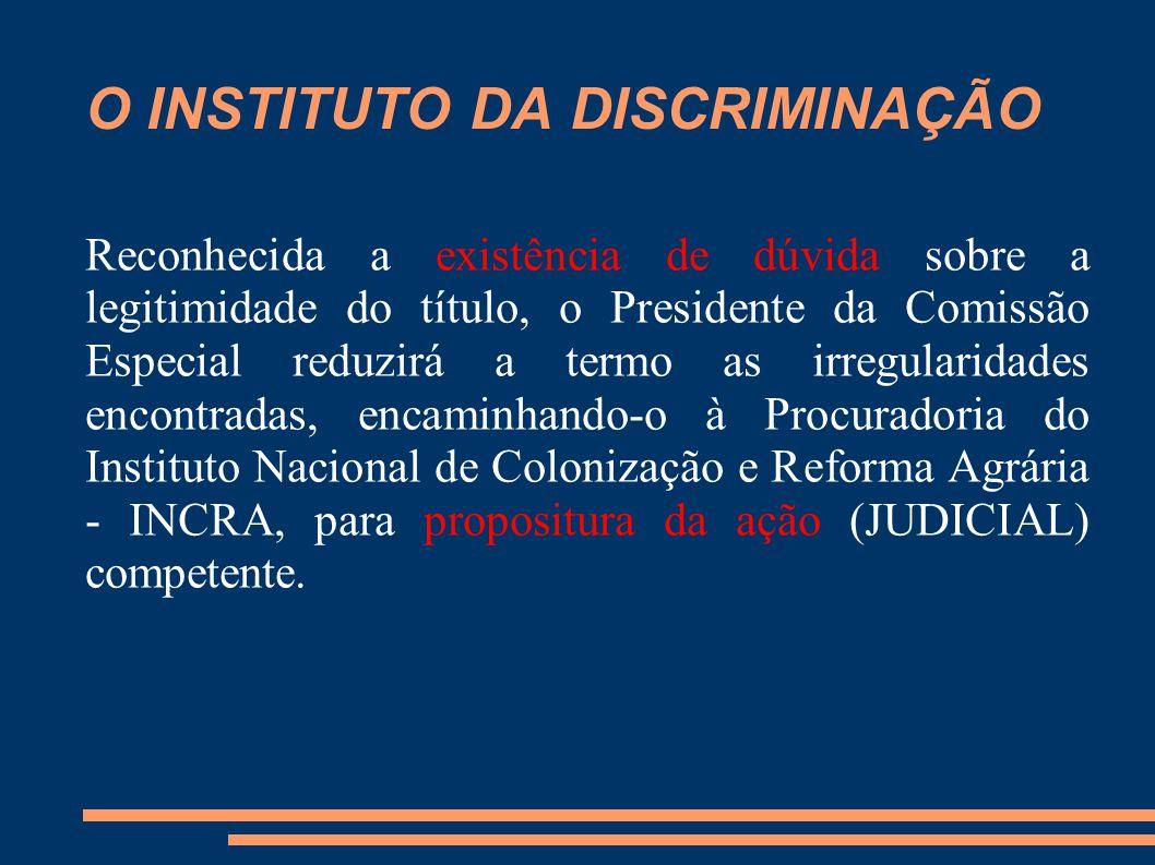 O INSTITUTO DA DISCRIMINAÇÃO Reconhecida a existência de dúvida sobre a legitimidade do título, o Presidente da Comissão Especial reduzirá a termo as