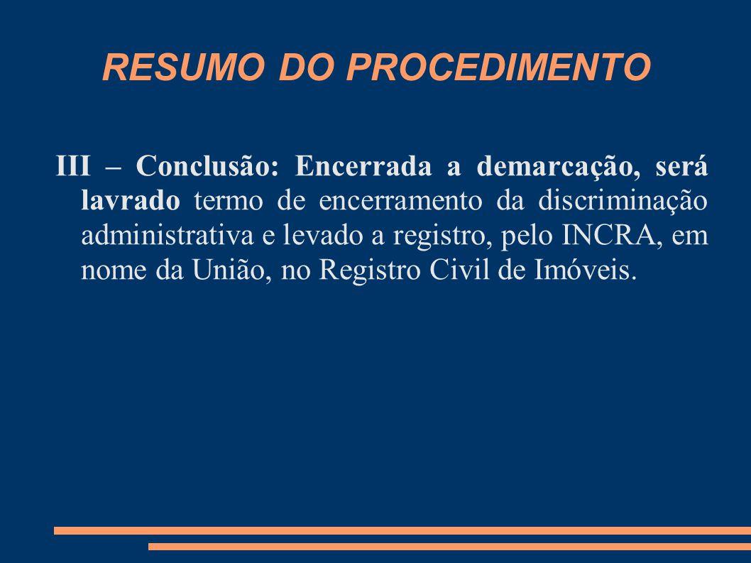 RESUMO DO PROCEDIMENTO III – Conclusão: Encerrada a demarcação, será lavrado termo de encerramento da discriminação administrativa e levado a registro
