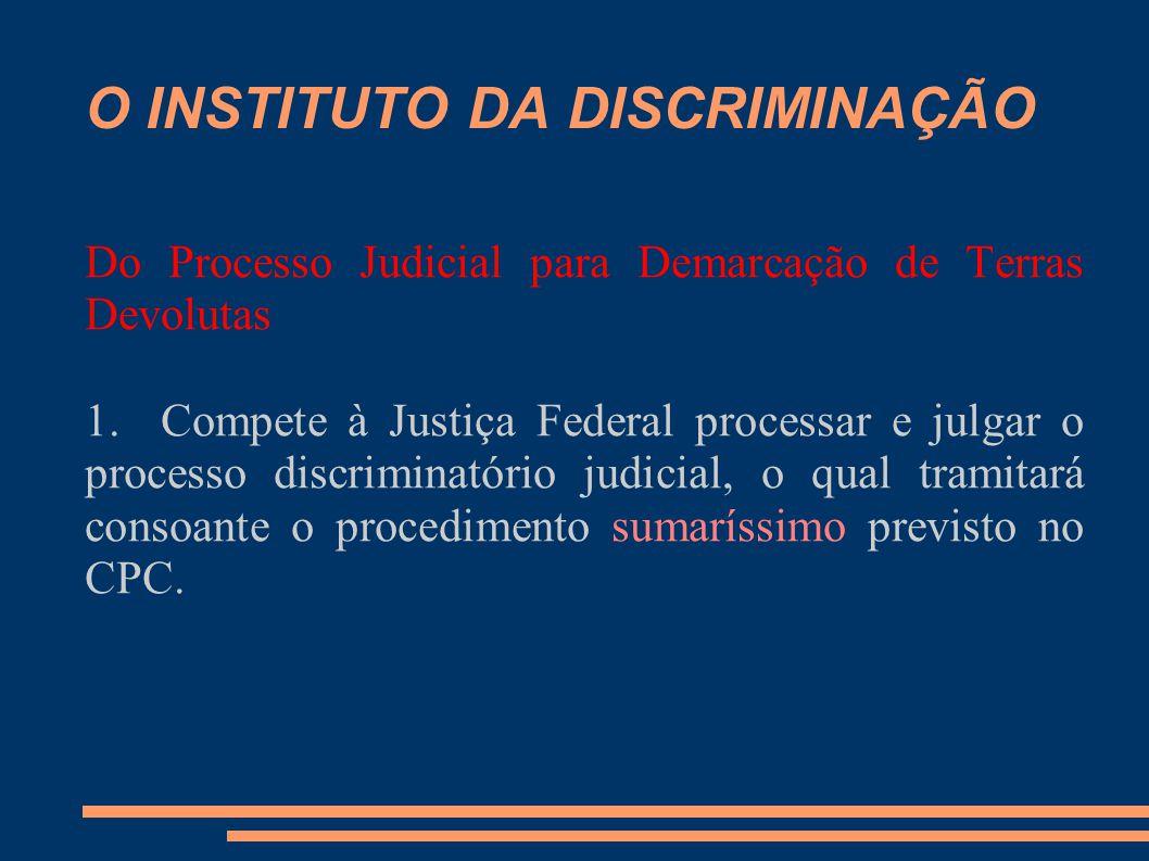 O INSTITUTO DA DISCRIMINAÇÃO Do Processo Judicial para Demarcação de Terras Devolutas 1. Compete à Justiça Federal processar e julgar o processo discr