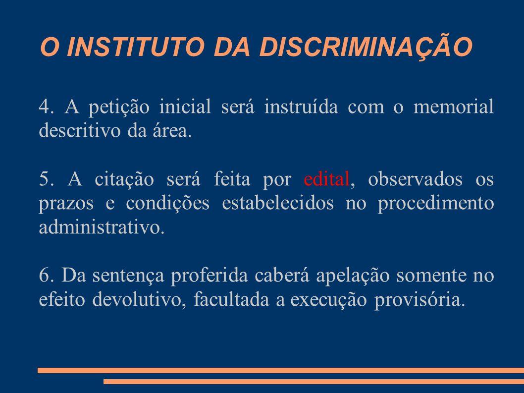 O INSTITUTO DA DISCRIMINAÇÃO 4. A petição inicial será instruída com o memorial descritivo da área. 5. A citação será feita por edital, observados os