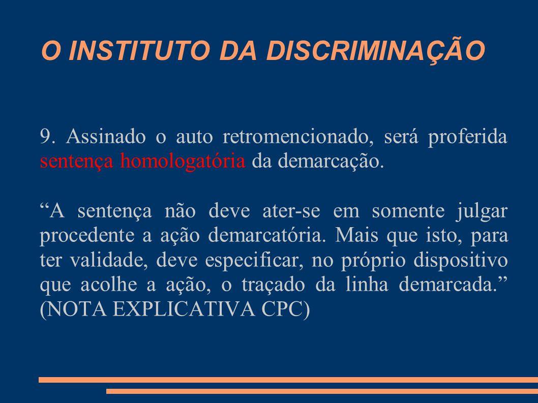 """O INSTITUTO DA DISCRIMINAÇÃO 9. Assinado o auto retromencionado, será proferida sentença homologatória da demarcação. """"A sentença não deve ater-se em"""