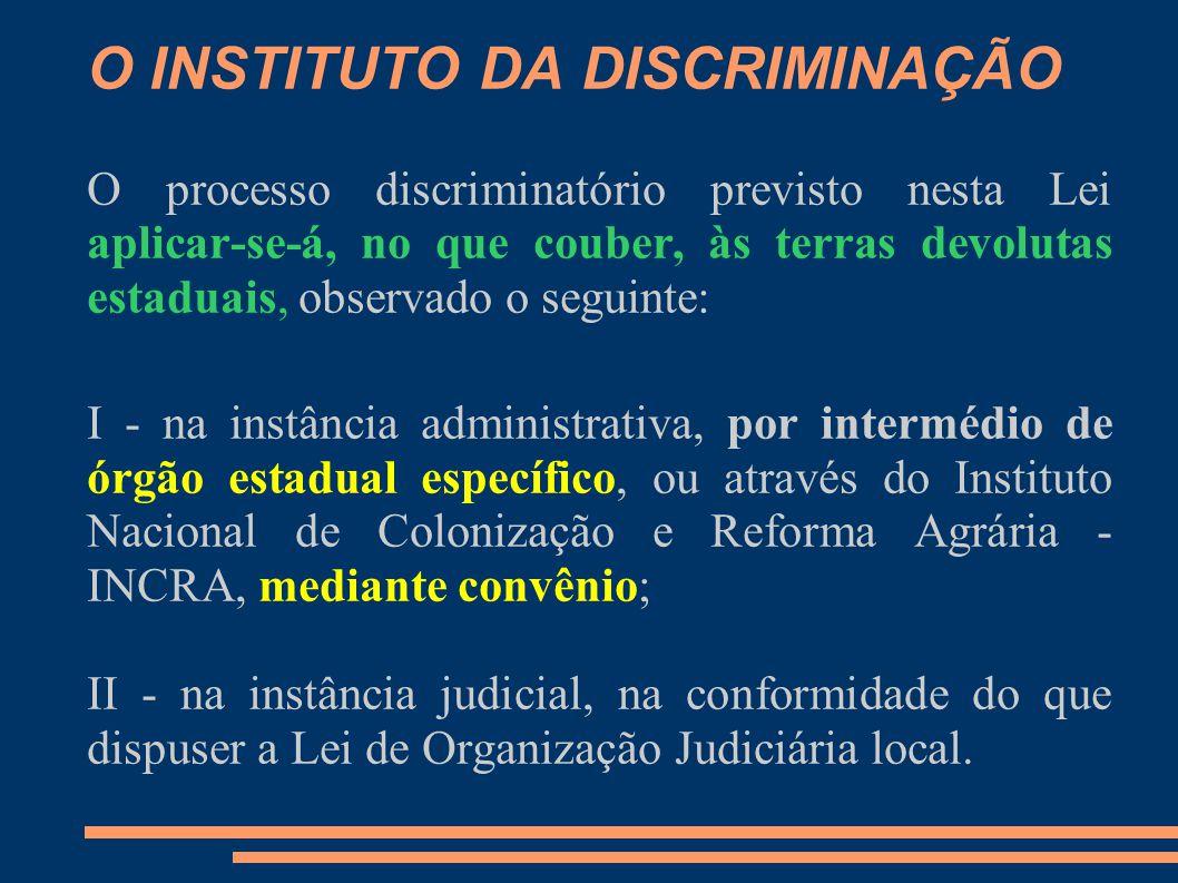 O INSTITUTO DA DISCRIMINAÇÃO O processo discriminatório previsto nesta Lei aplicar-se-á, no que couber, às terras devolutas estaduais, observado o seg