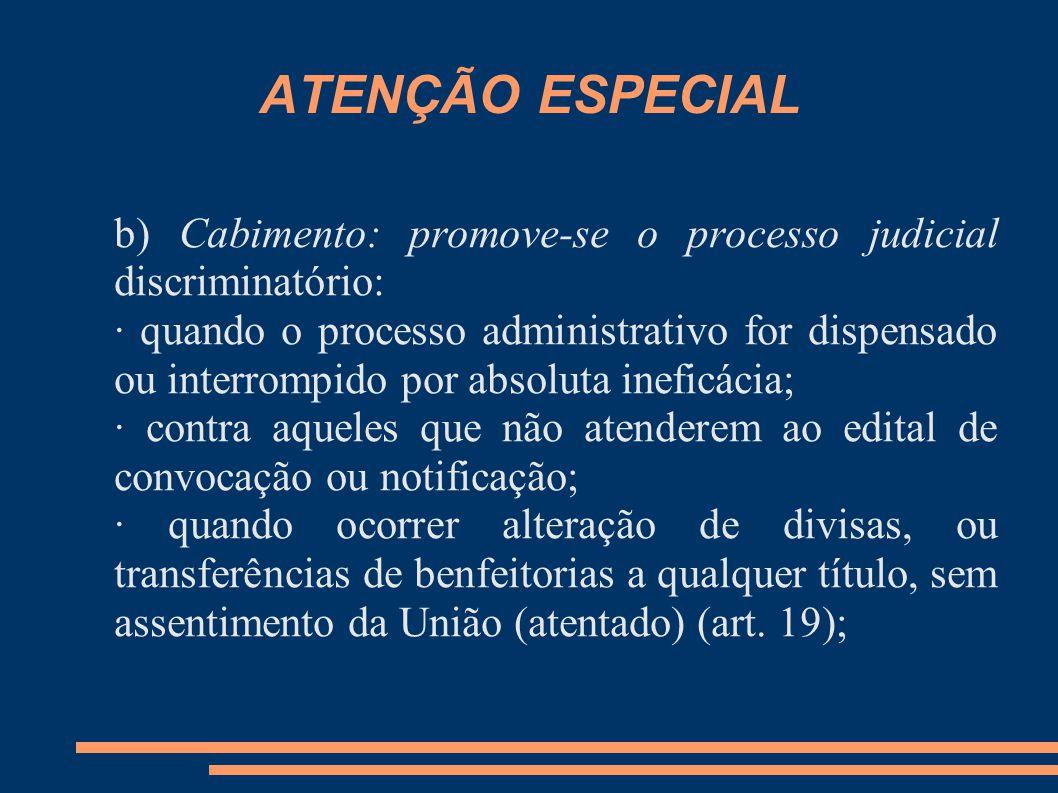 ATENÇÃO ESPECIAL b) Cabimento: promove-se o processo judicial discriminatório: · quando o processo administrativo for dispensado ou interrompido por a