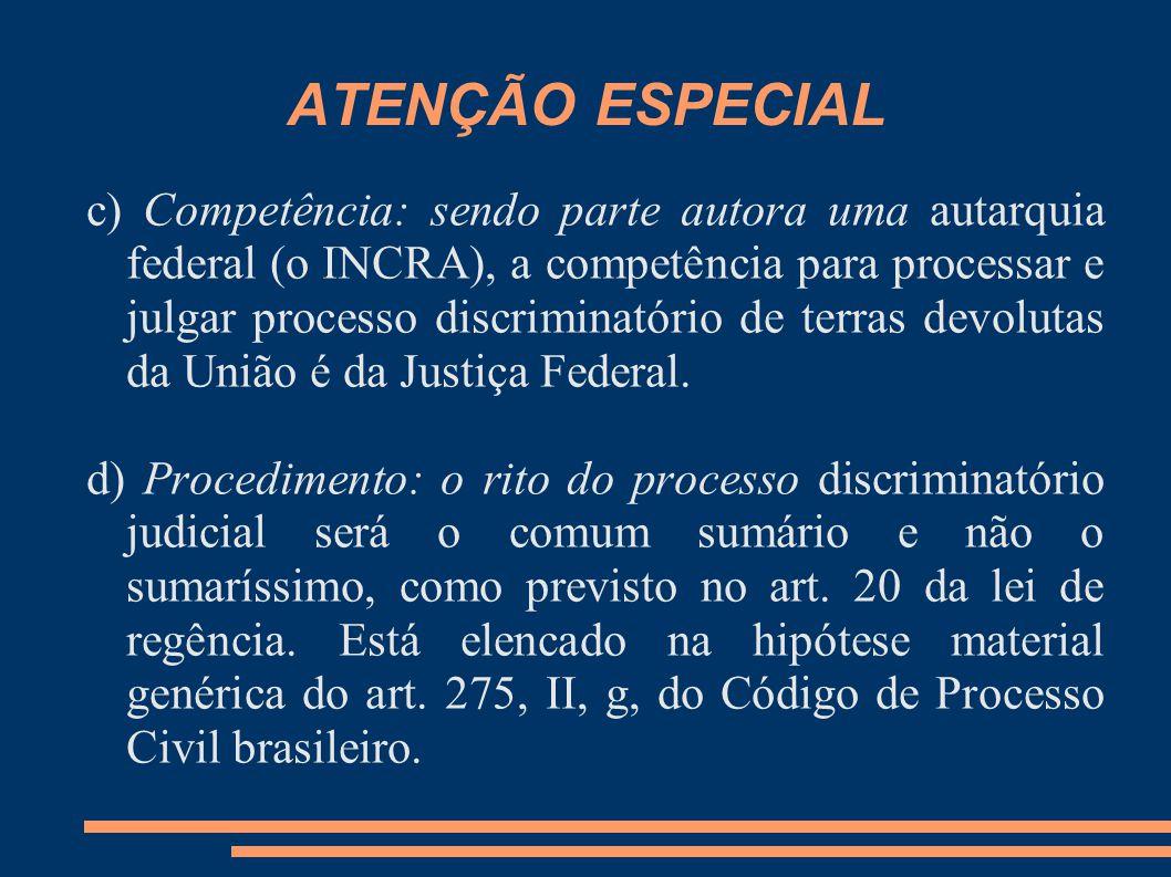 ATENÇÃO ESPECIAL c) Competência: sendo parte autora uma autarquia federal (o INCRA), a competência para processar e julgar processo discriminatório de terras devolutas da União é da Justiça Federal.