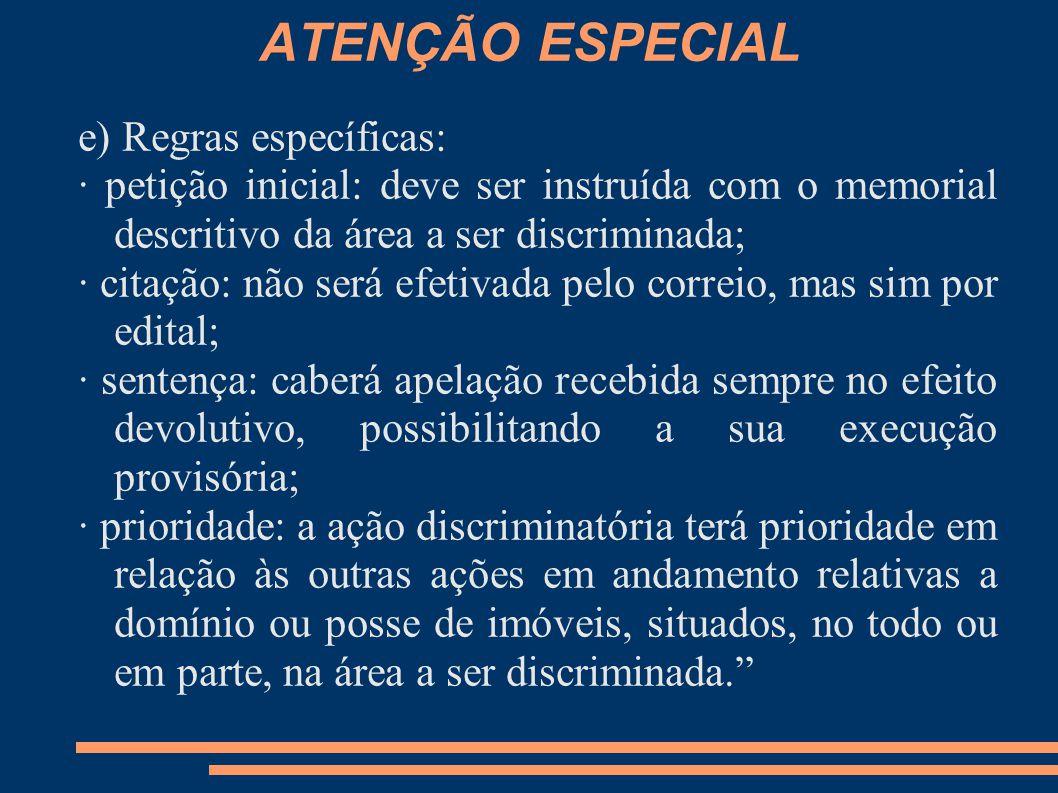 ATENÇÃO ESPECIAL e) Regras específicas: · petição inicial: deve ser instruída com o memorial descritivo da área a ser discriminada; · citação: não ser